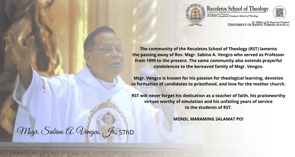The community of the Recoletos School of Theology (RST) laments the passing away of Rev. Msgr. Sabino A. Vengco who served as Professor from 1999 to the present. The same community also extends prayerful c